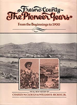 Fresno County - The Pioneer Years: From: Clough, Charles W.;