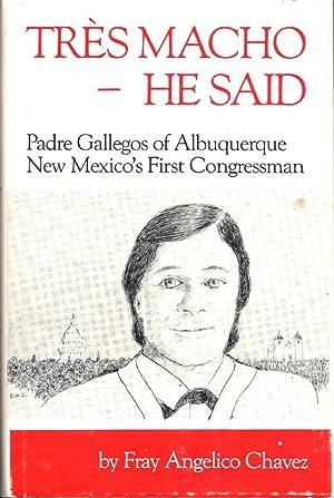 Très Macho - He Said: Padre Gallegos of Albuquerque, New Mexico's First Congressman: ...