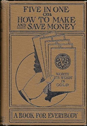 Five In One, or, How To Make And Save Money: Vogel, Theodor; Revised by Dr. W. M. Millen