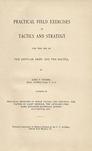 Practical Field Exercises in Tactics and Strategy for the Use of the Regular Army and the Militia: ...