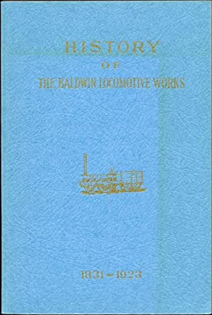 History of the Baldwin Locomotive Works: 1831-1923