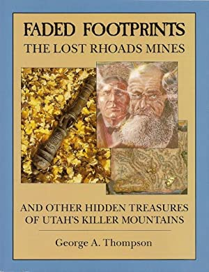 Faded Footprints: The Lost Rhoads Mines and: Thompson, George A.