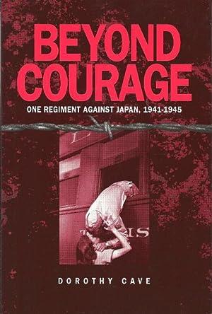 Beyond Courage : One Regiment Against Japan, 1941-1945 (plus Supplement): Cave, Dorothy