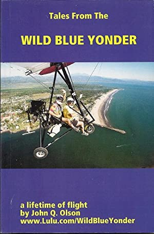 Tales From the Wild Blue Yonder: A Lifetime of Flight: Olson, John Q.