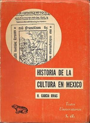 Historia de la Cultura en México: Garcia Rivas, Heriberto.