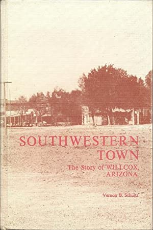 Southwestern Town : The Story of Willcox, Arizona: Schultz, Vernon B.
