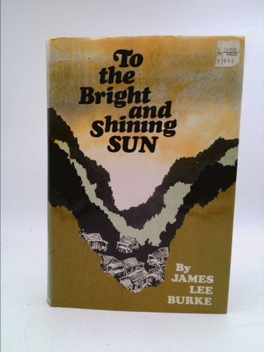 To the bright and shining sun Burke, James Lee
