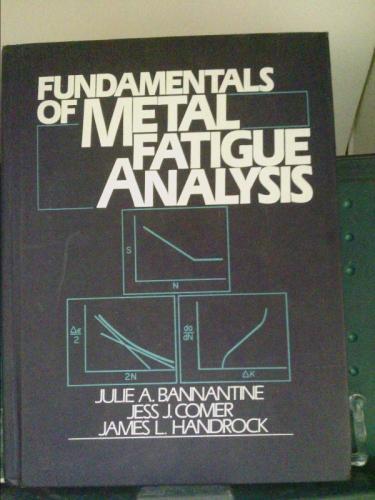 Fundamentals Of Metal Fatigue Analysis By Julie A  Bannantine  James L  Handrock  Jess J  Comer