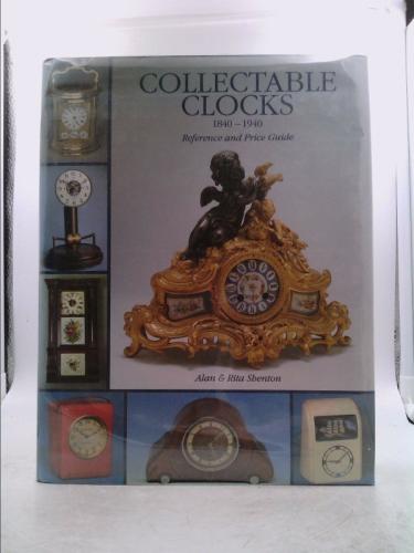 The Price Guide to Collectible Clocks, 1840-1940 - Rita Shenton; Alan