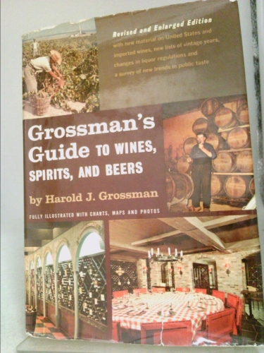 Gossman's Guide to Wines, Spirits, and Beers Grossman, Harold J. [Very Good] [Hardcover] Revised edition. Minor shelf and handling wear, overall a clean solid copy with minimal signs of use. Boards betray only trifling fading and discoloration and nicks and imperfections commensurate with age. Binding is tight and structurally sound. Erstwhile owner's notations on front endpapers, all interior pages absent any extraneous marks.