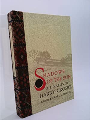Shadows of the Sun : The Diaries of Harry Crosby: Harry Crosby