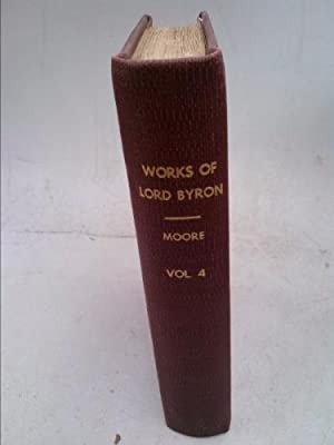 The Works of Lord Byron: with His: Thomas Moore, Esq.;