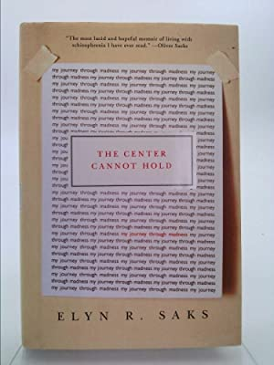 The Center Cannot Hold : My Journey Through Madness: Elyn R. Saks