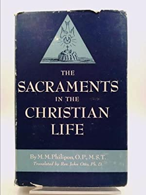 THE SACRAMENTS IN THE CHRISTIAN LIFE. Trsl.,: Philipon, M.M., O.P.