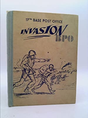 INVASION B.P.O. A HISTORY OF THE 17TH BASE POST OFFICE: Brady, James R.