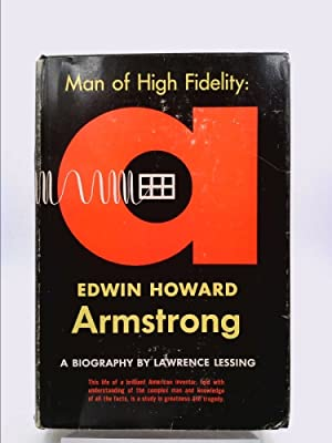 Man of High Fidelity: Edwin Howard Armstrong.: Lessing, Lawrence