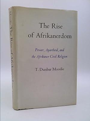 The Rise of Afrikanerdom : Power, Apartheid,: T. Dunbar Moodie