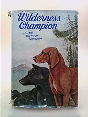 Wilderness Champion: The story of a great: Joseph Wharton Lippincott