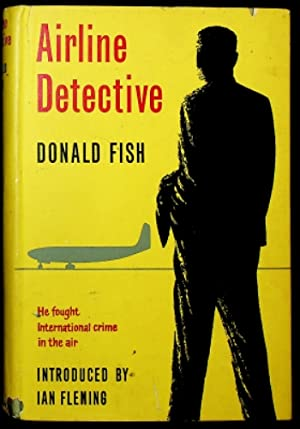 Airline detective;: The fight against international air: Fish, Donald E.