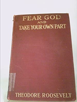 Fear God and Take Your Own Part: Theodore Roosevelt.