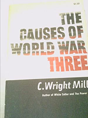 The causes of World War Three: Mills, C. Wright