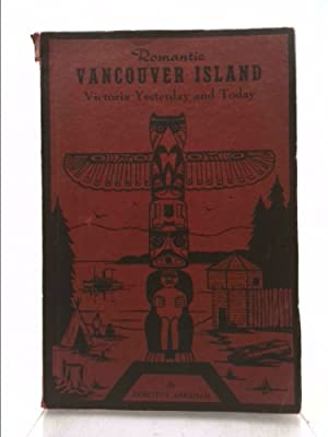 Romantic Vancouver Island; Victoria Yesterday and Today: Abraham, Dorothy