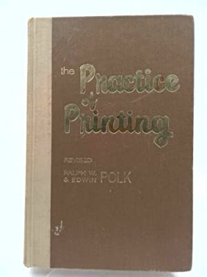 The Practice Of Printing: Letterpress and Offset: Ralph W Polk
