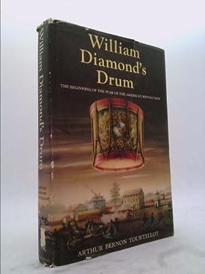 William Diamond's Drum: The Beginning of the: Tourtellot, Arthur Bernon