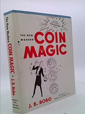 The New Modern Coin Magic (revised and: Bobo, J.B.