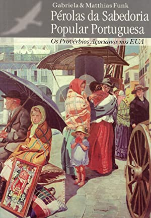 Pérolas da Sabedoria Popular Portuguesa: Os Provérbios Açorianos nos EUA: ...