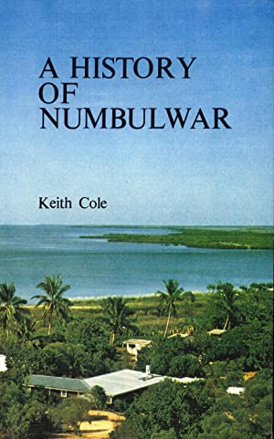 A History of Numbulwar: The Story of an Aboriginal Community in Eastern Arnhem Land, 1952-1982: ...