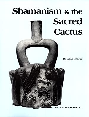 Shamanism & the Sacred Cactus: Ethnoarchaeological Evidence for San Pedro Use in Northern Peru ...