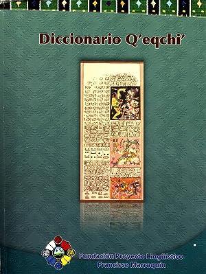Diccionario Q'eqchi': Miguel Sam Juárez: Ernesto Chen Cao: Crisanto Xal Tec: Domingo Cuc ...