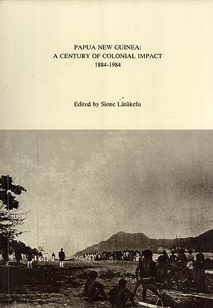 Papua New Guinea: A Century of Colonial Impact, 1884-1984: Latukefu, Sione (editor)