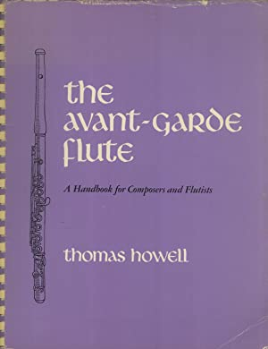 The Avant-Garde Flute: A Handbook for Composers and Flutists: Howell, Thomas