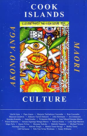 Cook Islands Culture: Akono'anga Maori: Ron Crocombe (Editor), Majorie Tua'inekore Crocombe (...