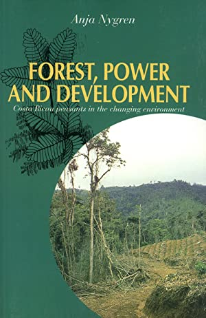 Forest, Power, and Development: Costa Rican Peasants in the Changing Environment: Nygren, Anja