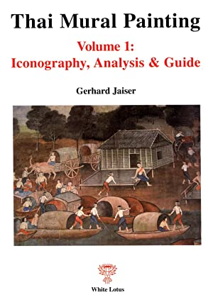 Thai Mural Painitng, Vol. 1: Iconography, Analysis and Guide: Jaiser, Gerhard