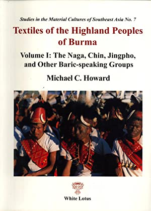 Textiles of the Highland Peoples of Burma: Volume I: The Naga, Chin, Jingpho, and Other ...