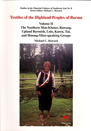 Textiles of the Highland Peoples of Burma. Volume II. The Northern Mon-Khmer, Rawang, Upland ...
