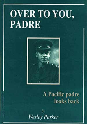 Over to You, Padre: A Pacific Padre Looks Back: Parker, Wesley