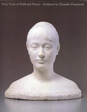 Sixty Years of Faith and Poetry - Sculpture By Yasutake Funakoshi: Yasutake Funakoshi (...