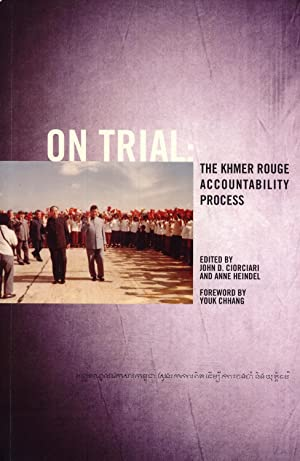 On Trial: The Khmer Rouge Accountability Process (Documentation Series, 14): John D. Ciorciari, ...
