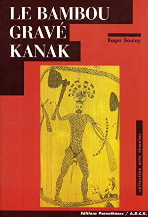 Le Bambou Gravé Kanak (Arts Temoins): Boulay, Roger