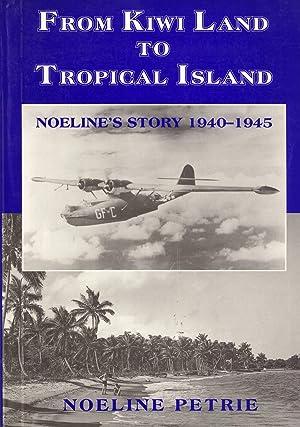 From Kiwi Land to Tropical Island: Noeline's Story, 1940-1945: Petrie, Noeline