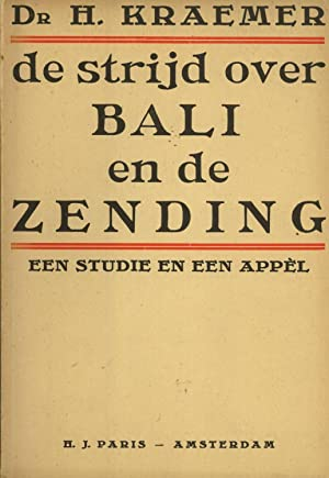 De Strijd over Bali en de Zending: Een Studie en een Appèl: Kraemer, Hendrik