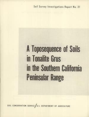 A Toposequence of Soils in Tonalite Grus in the Southern California Peninsular Range (Soil Survey ...