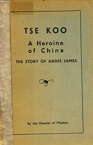 Tse Koo, A Heroine of China: The Story of Annie James: MacDiarmid, D. N.