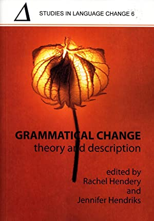 Grammatical Change: Theory and Description (Studies in Language Change 6, Pacific Linguistics 609):...