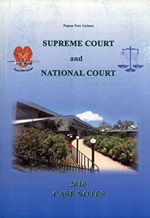 Papua New Guinea Supreme Court and National Court 2010 Case Notes: Gregory Lay (Editor)